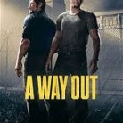 A Way Out ( DISPONIBLE AU CINEMA LA MALBAIE ) 23  MARS   2018