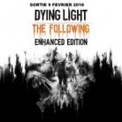 Dying Light The Following Enhanced Edition   (DISPONIBLE AU CINEMA LA MALBAIE)